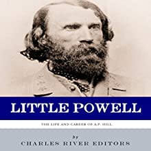 Little Powell: The Life and Career of A.P. Hill (       UNABRIDGED) by Charles River Editors Narrated by Maxwell Zener