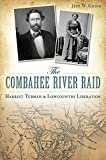 Jeff Grigg The Combahee River Raid: Harriet Tubman & Lowcountry Liberation (Civil War)
