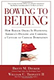 Bowing to Beijing: How Barack Obama is Hastening Americas Decline and Ushering A Century of Chinese Domination