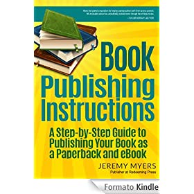 Book Publishing Instructions: A Step-by-Step Guide to Publishing Your Book as a Paperback and eBook