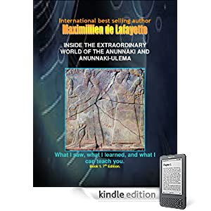 INSIDE THE EXTRAORDINARY WORLD OF THE ANUNNAKI AND ANUNNAKI-ULEMA: What I saw, what I learned, and what I can teach you. Book 1. 7th Edition. (Anunnaki and Ulema Series)