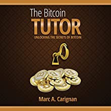 The Bitcoin Tutor: Unlocking the Secrets of Bitcoin (       UNABRIDGED) by Marc A. Carignan Narrated by Marc A. Carignan