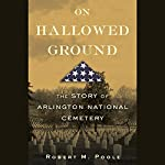 An interview with Robert M. Poole, author of On Hallowed Ground | Robert M. Poole