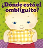 img - for Donde Esta El Ombliguito? (Where Is Baby's Belly Button?): Un Libro Para Levantar Ta Tapita Por Karen Katz (a Lift-The-Flap Story) by Katz, Karen (2004) Board book book / textbook / text book