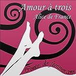 Amour à trois (Contes de Femmes) | Alice de France