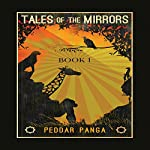 Tales of the Mirrors: Fables of Panga, Volume 1 | Peddar Panga