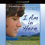 I Am in Here: The Journey of a Child with Autism Who Cannot Speak but Finds Her Voice | Elizabeth M. Bonker,Virginia G. Breen