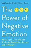 The Power of Negative Emotion: How Anger, Guilt, and Self Doubt are Essential to Success and Fulfillment
