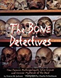 The Bone Detectives: How Forensic Anthropologists Solve Crimes and Uncover Mysteries of the Dead (0316829358) by Donna M. Jackson