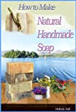 SOAP: How to Make Natural Handmade Soap. (A Home Life Book)