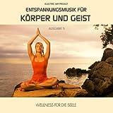Entspannungsmusik für Körper und Geist 5 (für Meditation, Tiefenentspannung und Wellness für die Seele)