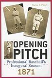 Opening Pitch: Professional Baseball's Inaugural Season
