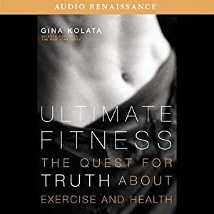 Ultimate Fitness: The Quest for Truth about Exercise and Health | [Gina Kolata]