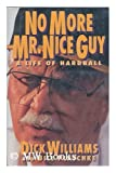 img - for No More Mr. Nice Guy: A Life of Hardball by Williams, Dick, Plaschke, Bill (1990) Hardcover book / textbook / text book