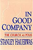 In Good Company: The Church as Polis (0268011796) by Hauerwas, Stanley