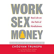 Work, Sex, and Money: Real Life on the Path of Mindfulness Audiobook by Chögyam Trungpa, Carolyn Rose Gimian (editor), Sherab Chödzin Kohn (editor) Narrated by Graeme Malcolm