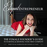 Elegant Entrepreneur: The Female Founders Guide to Starting Your First Company | Danielle Tate