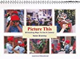 Picture This: 50 Exciting Ways to Use a Camera in Early Years Settings (50 Exciting Things to Do)