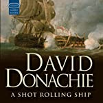 A Shot Rolling Ship: A John Pearce Novel (       UNABRIDGED) by David Donachie Narrated by Peter Wickham