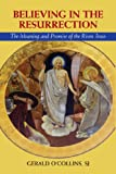 Believing in the Resurrection: The Meaning and Promise of the Risen Jesus