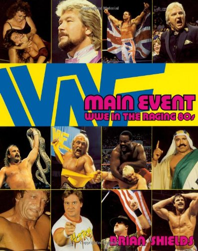 Main Event: WWE in the Raging 80s