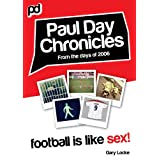 Football Is Like Sex! - Paul Day Chronicles (The Laugh out Loud Comedy Series)