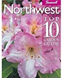 Northwest Top 10 Garden Guide: The 10 Best Roses, 10 Best Trees--the 10 Best of Everything You Need - The Plants Most Likely to Thrive in Your Garden ... Most Important Tasks in the Garden Each Month