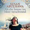 Als die Sonne im Meer verschwand Hörbuch von Susan Abulhawa Gesprochen von: Martin Bross