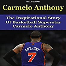 Carmelo Anthony: The Inspirational Story of Basketball Superstar Carmelo Anthony (       UNABRIDGED) by Bill Redban Narrated by Michael Pauley