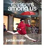 [ DANCERS AMONG US: A CELEBRATION OF JOY IN THE EVERYDAY ] By Matter, Jordan ( Author) 2012 [ Paperback ]