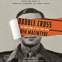 Double Cross: The True Story of the D-Day Spies (       UNABRIDGED) by Ben Macintyre Narrated by John Lee