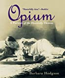 Opium: A Portrait of the Heavenly Demon (1553650581) by Hodgson, Barbara