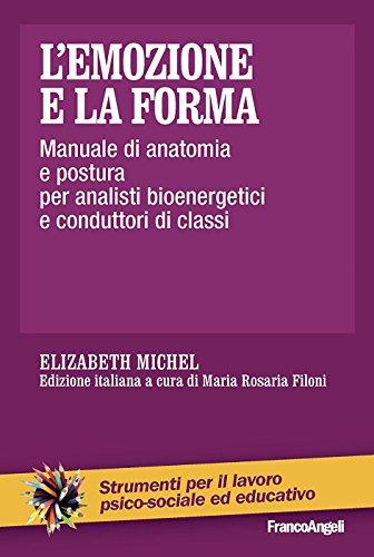 Elisabeth Michel - L'emozione e la forma. Manuale di anatomia e postura per analisti bioenergetici e conduttori di classi
