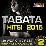 Tabata Hits! 2015, 20 / 10 Interval Workout with Vocal Cues, Vol. 2