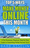 Top 5 Ways to Make Over $2,000 Online This Month: A No-Nonsense, Practical, Step-by-Step Guide to Generating Online Income Now