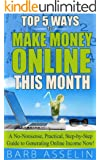 MAKE MONEY ONLINE: Top 5 Ways to Make Over $2,000 Online This Month: A No-Nonsense, Practic (English Edition)
