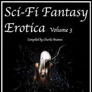 Sci-Fi & Fantasy Erotica: Volume 3 Audiobook