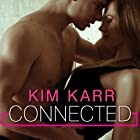 Connected: Connections Series, Book 1 (       UNABRIDGED) by Kim Karr Narrated by Veronica Meunch, Christian Fox
