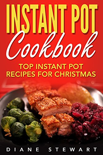 Instant Pot Cookbook: Top Instant Pot Recipes For Christmas by Diane Stewart
