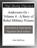 Andersonville - Volume 4 - A Story of Rebel Military Prisons