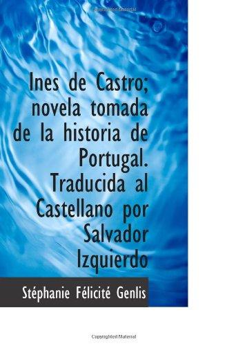Ines de Castro; novela tomada de la historia de Portugal. Traducida al Castellano por Salvador Izqui (Spanish Edition)