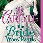 The Bride Wore Pearls: Fraternitas Aureae Crucis, Book 3 | Liz Carlyle