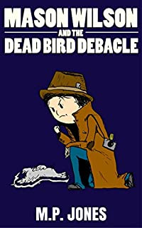 Mason Wilson And The Dead Bird Debacle by M.P. Jones ebook deal