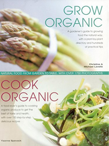 Grow Organic Cook Organic Natural Food from Garden to Table with Over 1750 Photographs