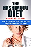 The Hashimoto Diet: Youre Not Alone!  How to Stop Feeling Tired, Puffy & in Pain...and Start Living Your Life Again! (Thyroid Diet, Thyroid Symptoms, Thyroid Healthy, Thyroid Management)