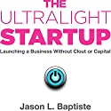 The Ultralight Startup: Launching a Business Without Clout or Capital (       UNABRIDGED) by Jason Baptiste Narrated by Don Hagen