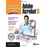 How to Do Everything with Adobe Acrobat 8 ~ Doug Sahlin