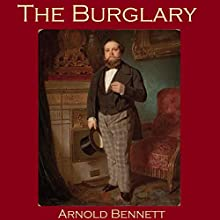 The Burglary (       UNABRIDGED) by Arnold Bennett Narrated by Cathy Dobson