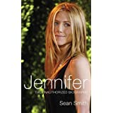 Jennifer: The Unauthorized Biography of Jennifer Anistonby Sean Smith