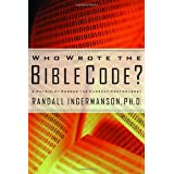 Who Wrote the Bible Code? : A Physicist Probes the Current Controversy ~ Randy Ingermanson